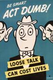 Poster, Be Smart Act Dumb! Loose Talk Can Cost Lives, 1942. The Wolfsonian-FIU.